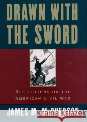 Drawn with the Sword: Reflections on the American Civil War James M. McPherson 9780195117967