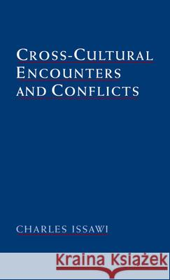 Cross-Cultural Encounters and Conflicts Charles Issawi 9780195118131