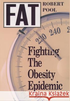 Fat: Fighting the Obesity Epidemic Robert Pool 9780195118537