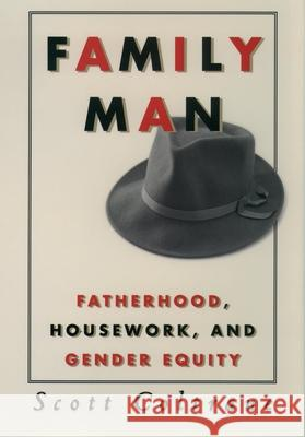 Family Man : Fatherhood, Housework, and Gender Equity Scott Coltrane 9780195119091