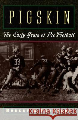 Pigskin: The Early Years of Pro Football Robert W. Peterson 9780195119138