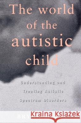 The World of the Autistic Child: Understanding and Treating Autistic Spectrum Disorders Bryna Siegel Siegel 9780195119176 Oxford University Press
