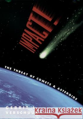 Impact! The Threat of Comets and Asteroids Gerrit Verschuur 9780195119190