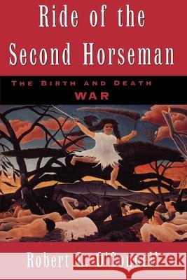 Ride of the Second Horseman: The Birth and Death of War Robert L. O'Connell 9780195119206
