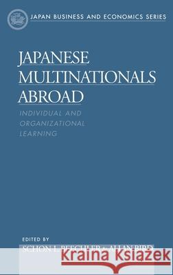 Japanese Multinationals Abroad : Individual and Organizational Learning Allan Bird Schon Beechler 9780195119251
