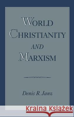 World Christianity and Marxism Denis R. Janz 9780195119442
