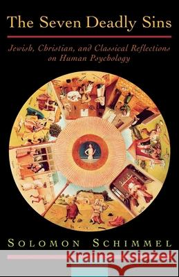 The Seven Deadly Sins: Jewish, Christian, and Classical Reflections on Human Psychology Solomon Schimmel 9780195119459