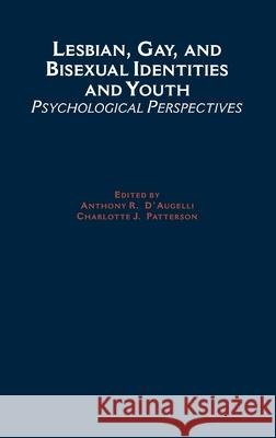 Lesbian, Gay, and Bisexual Identities and Youth: Psychological Perspectives Charlotte J. Patterson Anthony R. D'Augelli 9780195119527