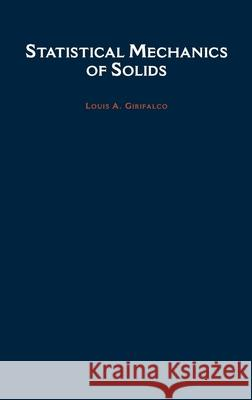 Statistical Mechanics of Solids Louis A. Girifalco 9780195119657
