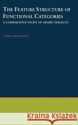 The Feature Structure of Functional Categories: A Comparative Study of Arabic Dialects Elabbas Benmamoun 9780195119947