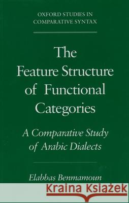 The Feature Structure of Functional Categories: A Comparative Study of Arabic Dialects Elabbas Benmamoun 9780195119954