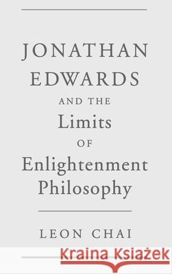 Jonathan Edwards and the Limits of Enlightenment Philosophy Leon Chai 9780195120097