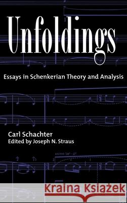 Unfoldings: Essays in Schenkerian Theory and Analysis Carl Schachter Carol Schachter Joseph N. Straus 9780195120134