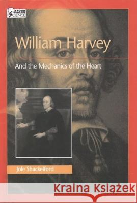William Harvey and the Mechanics of the Heart Jole Shackelford 9780195120493
