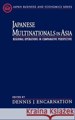 Japanese Multinationals in Asia: Regional Operations in Comparative Perspective Dennis J. Encarnation 9780195120653