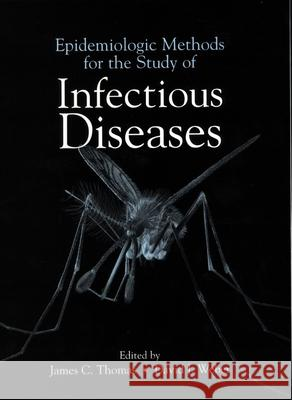 Epidemiologic Methods for the Study of Infectious Diseases James C. Thomas David J. Weber 9780195121124