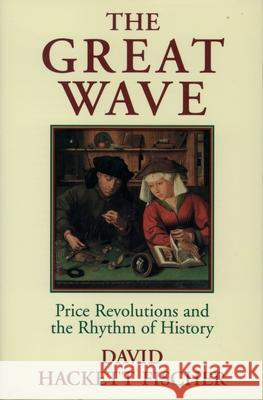 The Great Wave: Price Revolutions and the Rhythm of History David Hackett Fischer 9780195121216
