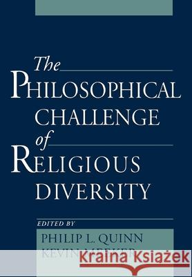 The Philosophical Challenge of Religious Diversity Philip L. Quinn Kevin Meeker 9780195121551 Oxford University Press