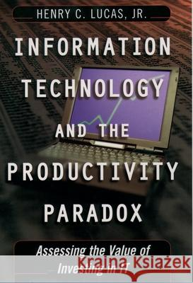 Information Technology and the Productivity Parqadox: Assessing the Value of Investing in It Henry C., Jr. Lucas 9780195121599