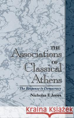 The Association of Classical Athens: The Response to Democracy Nicholas F. Jones 9780195121759