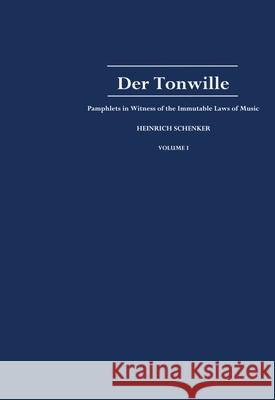 Der Tonwille: Pamphlets in Witness of the Immutable Laws of Music, Volume I: Issues 1-5 (1921-1923) Heinrich Schenker William Drabkin Ian Bent 9780195122374