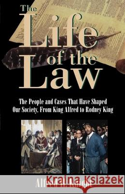 The Life of the Law: The People and Cases That Have Shaped Our Society, from King Alfred to Rodney King Alfred H. Knight 9780195122398