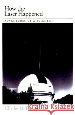 How the Laser Happened Charles H. Townes 9780195122688