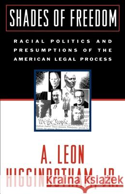 Shades of Freedom : Racial Politics and Presumptions of the American Legal Process A. Leon Higginbotham 9780195122886