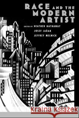 Race and the Modern Artist Heather Hathaway Josef Jadab Jeffrey Paul Melnick 9780195123241