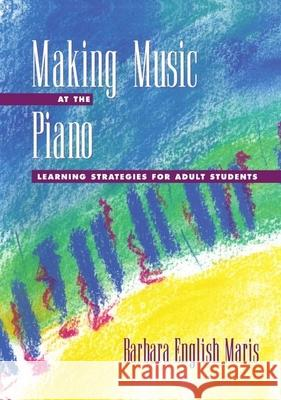 Making Music at the Piano: Learning Strategies for Adult Students Barbara English Maris 9780195123265