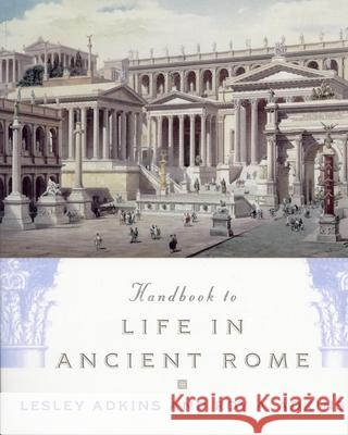 Handbook to Life in Ancient Rome Lesley Adkins Roy A. Adkins 9780195123326