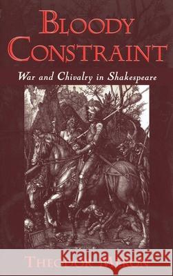 Bloody Constraint : Chivalry in Shakespeare Theodor Meron 9780195123838