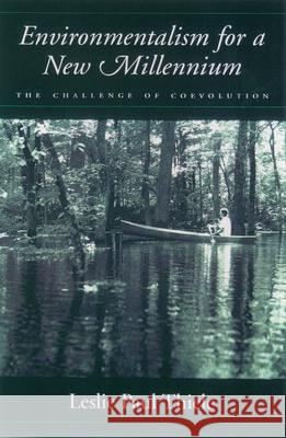 Environmentalism for a New Millennium: The Challenge of Coevolution Leslie Paul Thiele 9780195124101