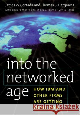 Into the Networked Age James W. Cortada Thomas S. Hargraves Thomas S. Hargraves 9780195124491
