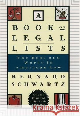 A Book of Legal Lists: The Best and Worst in American Law, with 150 Court and Judge Trivia Questions Bernard Schwartz 9780195125023