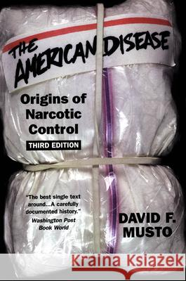 The American Disease : Origins of Narcotic Control David F. Musto 9780195125092