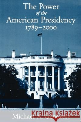 The Power of the American Presidency: 1789-2000 Michael A. Genovese 9780195125450