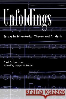 Unfoldings: Essays in Schenkerian Theory and Analysis Carl Schachter Joseph N. Straus 9780195125900