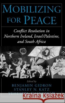 Mobilizing for Peace: Conflict Resolution in Northern Ireland, Israel/Palestine, and South Africa Benjamin Gidron Stanley Nider Katz Yeheskel Hasenfeld 9780195125924