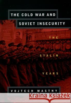 The Cold War and Soviet Insecurity : The Stalin Years Vojtech Mastny 9780195126594