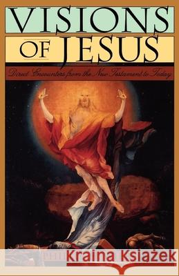 Visions of Jesus: Direct Encounters from the New Testament to Today Phillip H. Wiebe 9780195126693