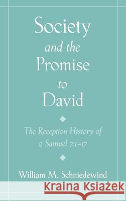 Society and the Promise to David : The Reception History of 2 Samuel 7:1-17 William M. Schniedewind 9780195126808