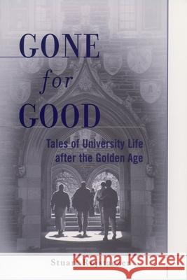 Gone for Good : Tales of University Life After the Golden Age Stuart Rojstaczer 9780195126822