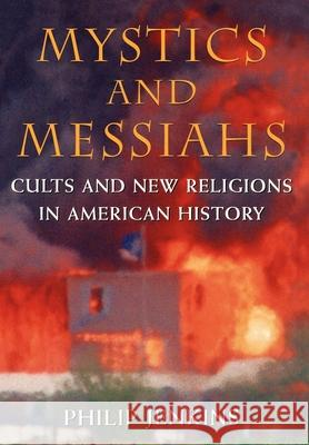 Mystics and Messiahs : Cults and New Religions in American History Philip Jenkins 9780195127447