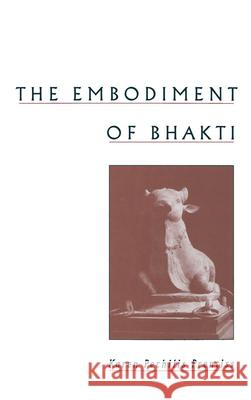 The Embodiment of Bhakti Karen Pechilis Prentiss Karen Pechilis 9780195128130