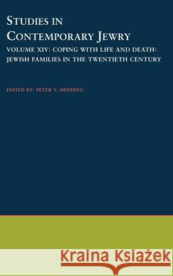 Studies in Contemporary Jewry: Volume XIV: Coping with Life and Death: Jewish Families in the Twentieth Century Peter Y. Medding 9780195128208