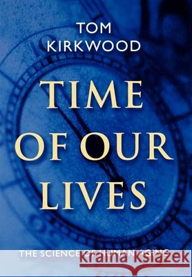 Time of Our Lives: The Science of Human Aging T. B. L. Kirkwood 9780195128246