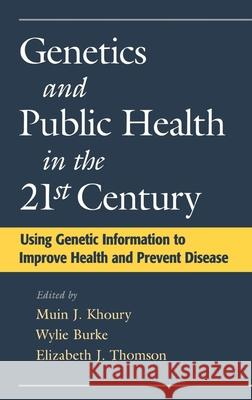 Genetics and Public Health in the 21st Century : Using Genetic Information to Improve Health and Prevent Disease Muin J. Khoury Wylie Burke Elizabeth J. Thomson 9780195128307