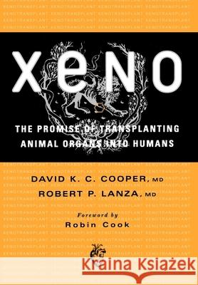 Xeno: The Promise of Transplanting Animal Organs Into Humans David K. C. Cooper Robert P. Lanza Robin Cook 9780195128338