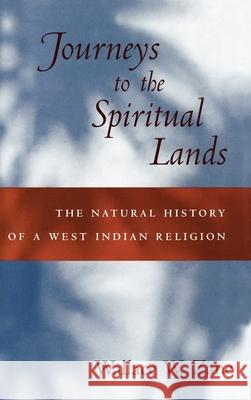 Journeys to the Spiritual Lands: The Natural History of a West Indian Religion Wallace W. Zane 9780195128451